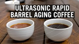 Ultrasonic Rapid Barrel-Aging Coffee - Weird Coffee Science