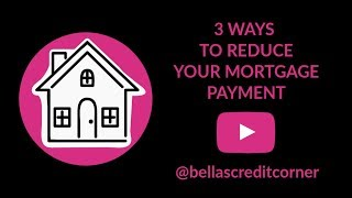 3 Tips You Can Use To Lower Your Mortgage Payments (Fix My Credit Friday Episode #10)
