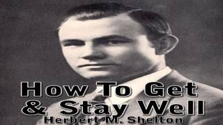 How To Get & Stay Well - Dr. Herbert M. Shelton (Clearer Audio) - Natural Hygiene