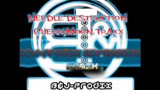 Needle destruction - Cherrymoon Traxx (Agressive B&J-Prodix Remix) DEMO