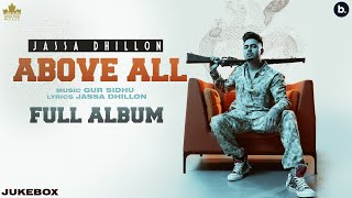 Above All (Full Album) Jassa Dhillon | Gur Sidhu | New Punjabi Song 2021 | Punjabi Songs