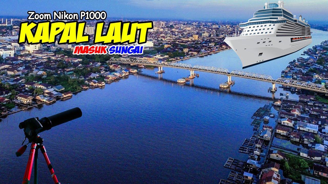 ZOOM KAPAL LAUT MASUK SUNGAI DI TITIK 0 PLANET BUMI (Nikon P1000 Ships)
