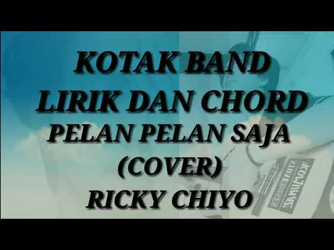 Chord dan lirik lagu, Kotak - Pelan Pelan Saja (cover) by Rickychiyo