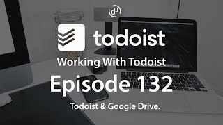 Working With Todoist | Ep 132 | Todoist & Google Drive