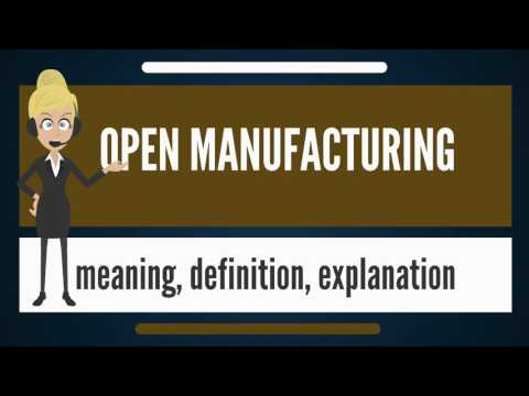 What is OPEN MANUFACTURING? What does OPEN MANUFACTURING mean? OPEN MANUFACTURING meaning