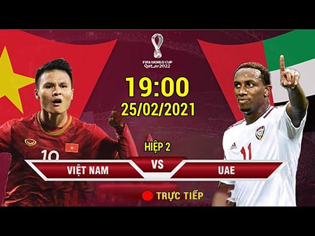 Tường thuật 🔴 VIỆT NAM - UAE  (Hiệp 2) Vòng Loại WC 2022 Bất Lực Trước Sức Mạnh Áp Đảo Của ĐTVN