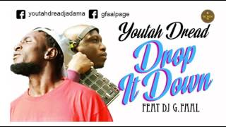 Youtah Dread  Drop it down Ft DJ G Faal