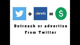 Outreach or advertise from twitter by using ahrefs to collect leads and earn easy money