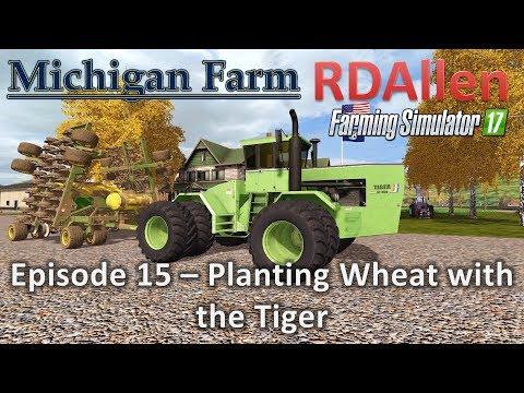 Farming Simulator 17 Michigan Farm E15 - Planting Wheat with the Tiger