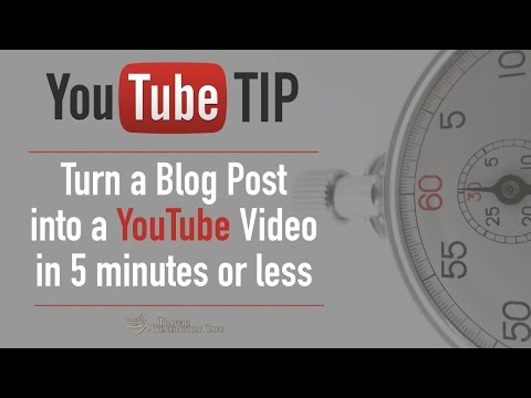 YouTube Tip: How to Turn a Blog Post into a Video in 5 Minutes [TUTORIAL]