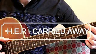 Carried Away - H.E.R. (Guitar Lesson) Video