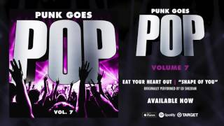 """Punk Goes Pop Vol. 7 - Eat Your Heart Out """"Shape Of You"""" (Originally performed by Ed Sheeran)"""