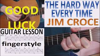 THE HARD WAY EVERY TIME - JIM CROCE fingerstyle GUITAR LESSON