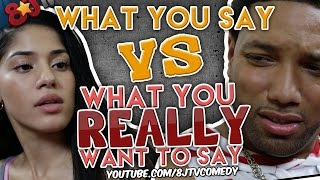 What You Say VS What You Really Want To Say (8JTV)