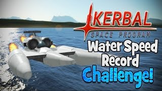 Kerbal Space Program! | Water Speed Record Challenge! (317+ MPH)