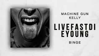Machine Gun Kelly - Love Fast Die Young (Binge)