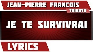 Paroles Je Te Survivrai - Jean-pierre François tribute