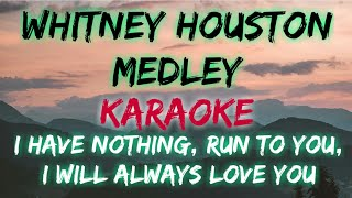 Whitney houston medley - i have nothing, run to you, will always love you (karaoke version)