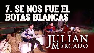 7. Se Nos Fue El Botas Blancas - Julian Mercado [En Vivo desde Culiacan 2015 con Tololoche]