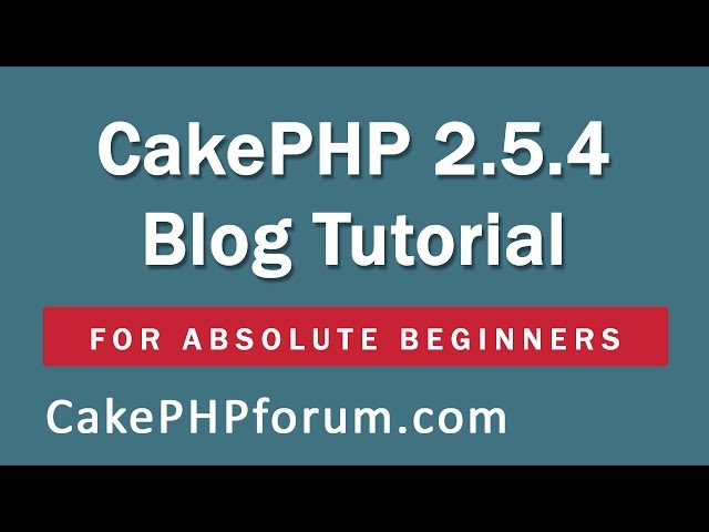 CakePHP 2.5.4 Basics Tutorial for Beginners - Blog Application - 01 - Introduction