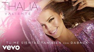 Thalía, DABRUK - Tú Me Sientas Tan Bien (Audio)
