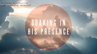 Heavens Perspective - Instrumental Worship Soaking in His Presence