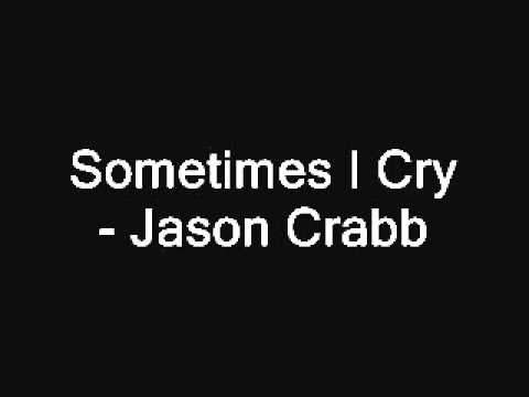 Sometimes I Cry - Jason Crabb