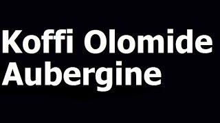 Koffi Olomide - Aubergine (PAROLES)