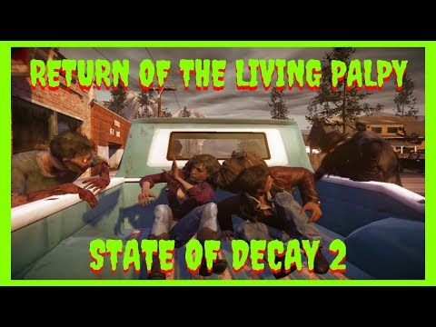 Let's Play State Of Decay 2 - [Return Of The Living Palpy]