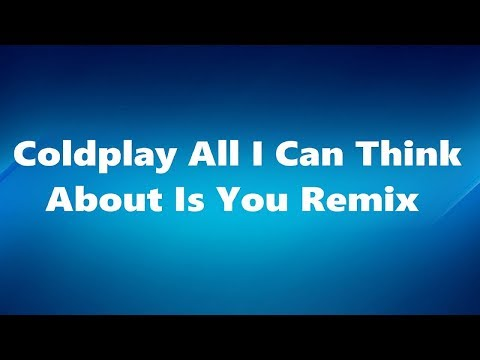 Coldplay - All I Can Think About Is You Remix