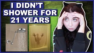 I Didn't Shower For 21 Years...