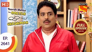 Taarak Mehta Ka Ooltah Chashmah - Ep 2641 - Full Episode - 9th January, 2019
