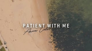 Aaron Cole - Patient With Me (Lyric Video)