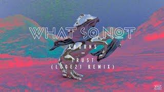 What So Not Burns Trust Loge21 Remix