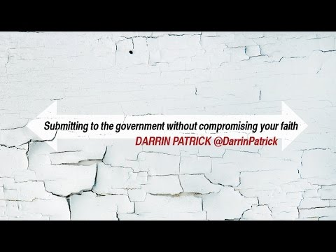 Submitting to the Government without Compromising your Faith (Darrin Patrick)