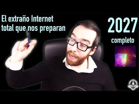 El extraño internet total que nos preparan para 2027 (completo)