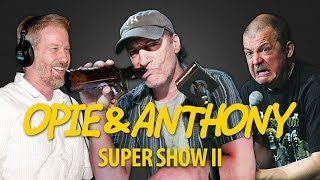 Opie & Anthony: Super Show II (02/07/14)