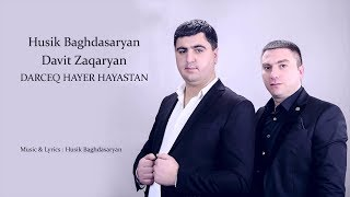 Davit Zaqaryan, Husik Baghdasaryan  - Darceq Hayer Hayastan / Song Premiere // Audio /