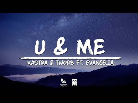 Kastra & twoDB - U & Me (Lyrics) 🐻ft. Evangelia from YouTube · Duration:  3 minutes 32 seconds