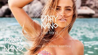 Dirty Nano vs. John Trend - The See You Again Bootleg (Wiz Khalifa) REMIX