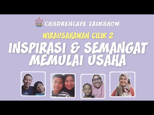 Wirausahawan Cilik 2  - Inspirasi & Semangat Memulai Usaha #childrencafetalkshow