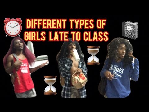 DIFFERENT TYPES OF GIRLS LATE TO CLASS