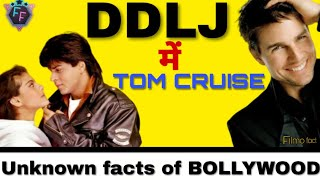 DDLJ ME TOM CRUISE ?? II TOP 6 UNKNOWN FACTS OF BOLLYWOOD II Aruj Raghuvanshi