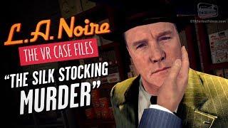 LA Noire VR - Case #5 - The Silk Stocking Murder
