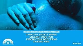 A Healthy Society Series: Unlearn Your Pain. Freeing Your Body From Chronic Pain.|Commonwealth Club