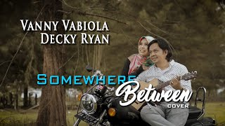 Download lagu VANNY VABIOLA & DECKY RYAN - SOMEWHERE BETWEEN COVER
