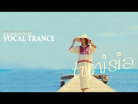 Tunisia Travel - Vocal Trance 2018 @ Mixed by DJ Balouli