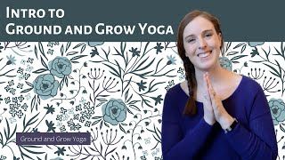 Channel Intro: Ground and Grow Yoga