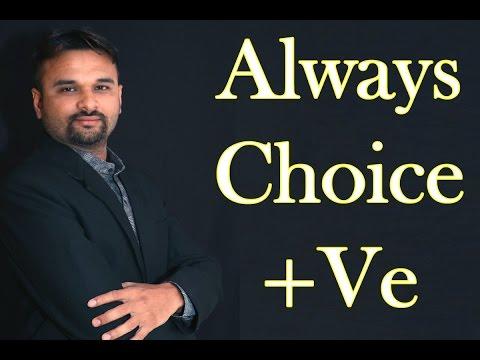 don't think positive, Always choice Positive - Dharmesh Pithva