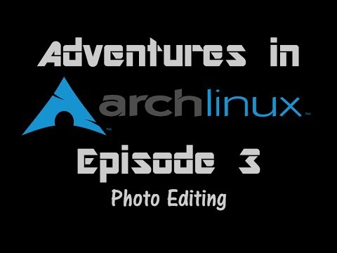 Adventures in Arch Uncut - Ep 3 - Photo Editing